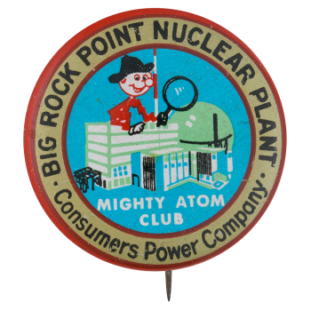 Big Rock Point Nuclear Plant Mighty Atom Club Club Button Museum