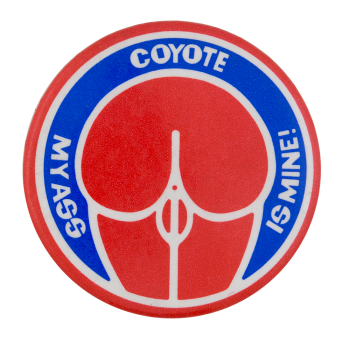 Coyote My Ass is Mine Club Button Museum