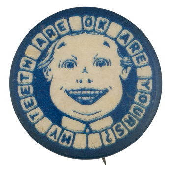 My Teeth Are Okay Blue Cause Button Museum