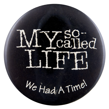 My So Called Life Entertainment Button Museum