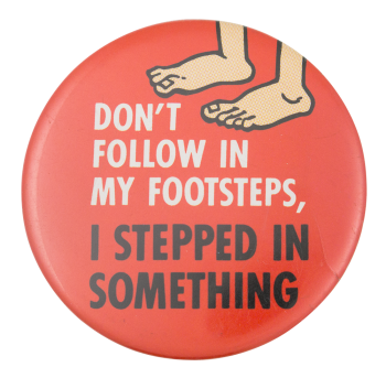 Don't Follow In My Footsteps Humorous Button Museum