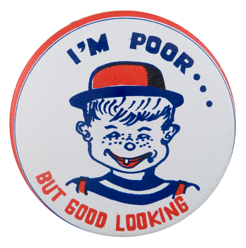 I'm Poor But Good Looking Boy Humorous Button Museum