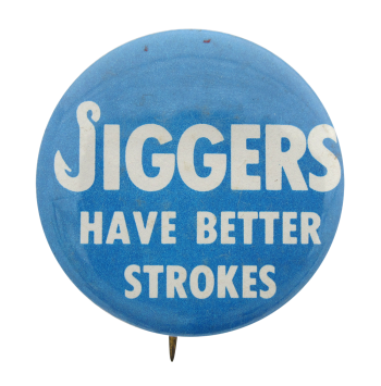 Jiggers Have Better Strokes Humorous Button Museum