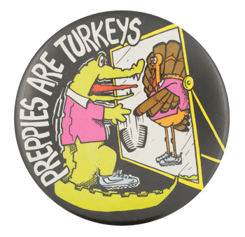 Preppies are turkeys Humorous Button Museum