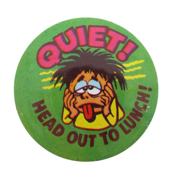 Quiet Head Out to Lunch Humorous Button Museum