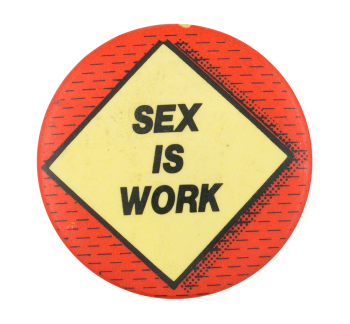 Sex is Work Humorous Button Museum