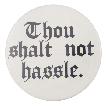 Thou Shalt Not Hassle Humorous Button Museum