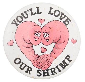 You'll Love Our Shrimp I Heart Button Museum