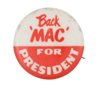 Back 'Mac' for President Political Button Museum