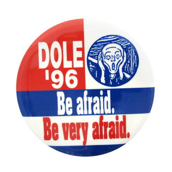 Dole '96 Be afraid. Be very afraid. Political Button Museum