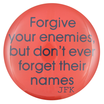 Forgive Your Enemies Political Button Museum