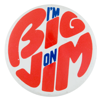 I'm Big on Jim Political Button Museum