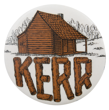Kerr Log Cabin Button Political Button Museum