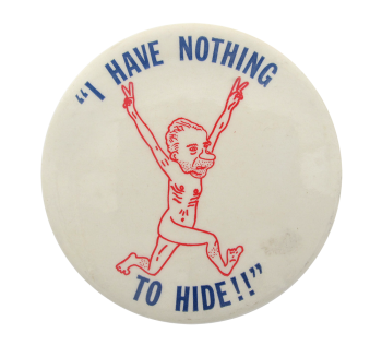 Nixon I Have Nothing To Hide Political Button Museum