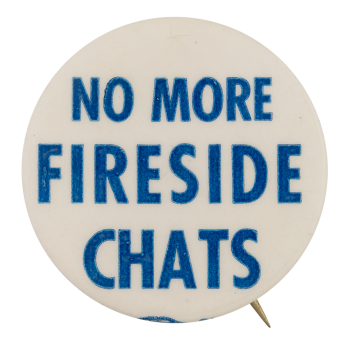No More Fireside Chats Political Button Museum