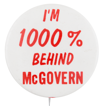 1000% Behind McGovern Political Button Museum