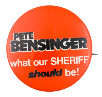 Pete Bensinger Sheriff Political Button Museum
