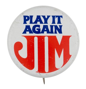 Play it Again Jim Political Button Museum