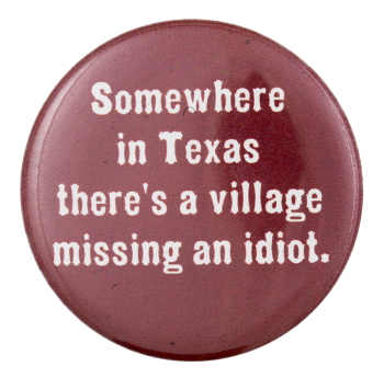 There's a Village Missing an Idiot Political Button Museum