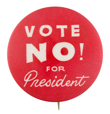 Vote No for President Political Button Museum