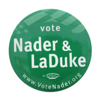 Vote Nader and LaDuke Political Button Museum