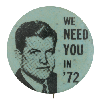 We Need You In '72 Political Button Museum