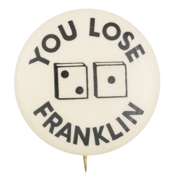 You Lose Franklin Political Button Museum