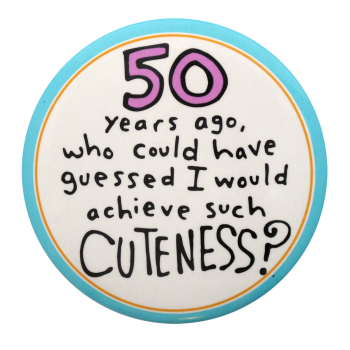 50 Years Ago Cuteness Social Lubricators Button Museum