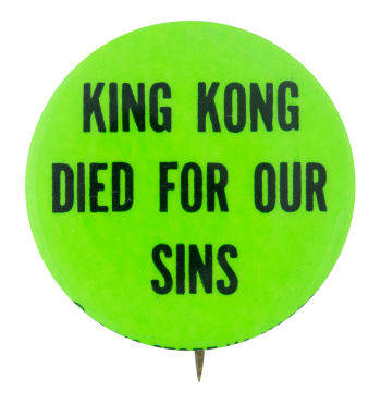 King Kong Died for Our Sins Social Lubricators Button Museum