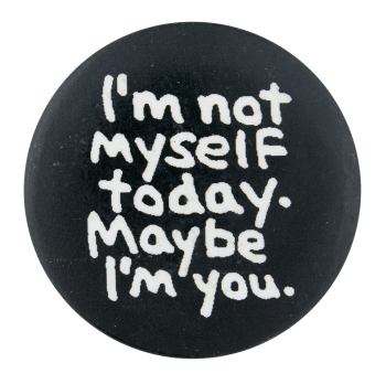 Maybe I'm You Social Lubricators Button Museum