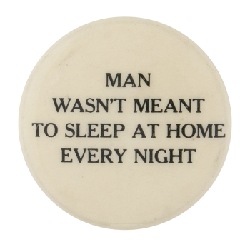 Meant to Sleep at Home Social Lubricators Button Museum