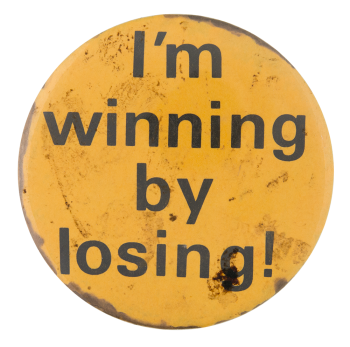 Winning By Losing Social Lubricators Button Museum