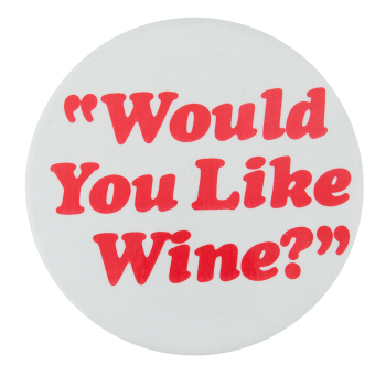 Would You Like Wine Social Lubricators Button Museum