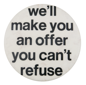 An Offer You Can't Refuse Social Lubricators Button Museum