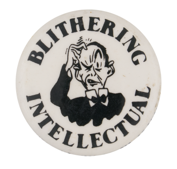 Blithering Intellectual Social Lubricator Button Museum