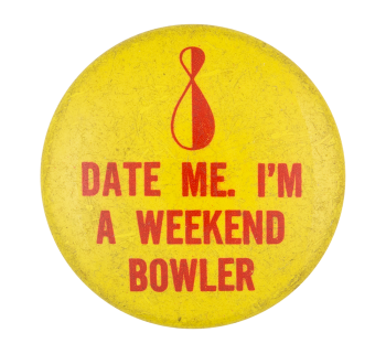 Date Me I'm A Weekend Bowler Social Lubricators Button Museum