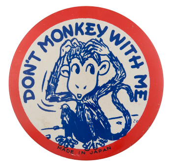 Don't Monkey With Me Social Lubricators Button Museum