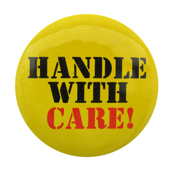 Handle With Care Social Lubricators Button Museum