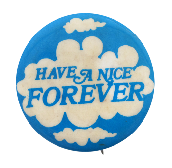 Have A Nice Forever Social Lubricators Button Museum