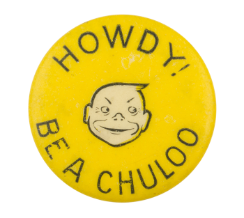 Howdy! Be a Chuloo Social Lubricator Button Museum