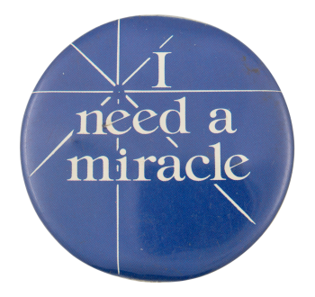 I Need a Miracle Social Lubricators Button Museum