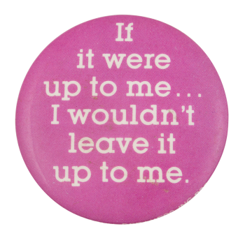 If It Were Up To Me Social Lubricators Button Museum