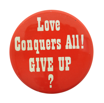 Love Conquers All Social Lubricators Button Museum