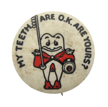 My Teeth Are OK Toothbrush Cause Button Museum