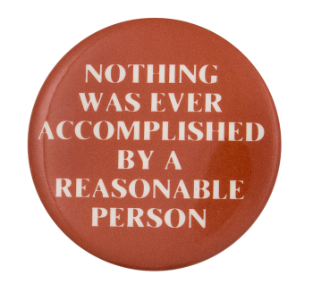 Nothing was Ever Accomplished Social Lubricator Button Museum