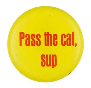 Pass The Cat Sup Social Lubricators Button Museum