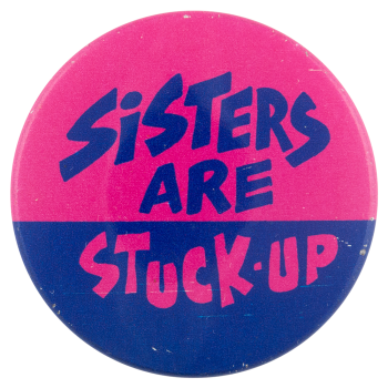 Sisters Are Stuck Up Social Lubricators Button Museum