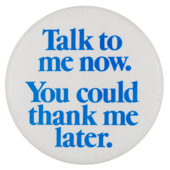 Talk To Me Now Social Lubricators Button Museum