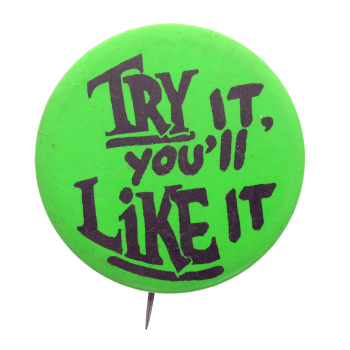 Try It You'll Like It Social Lubricators Button Museum