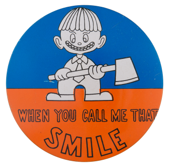 When You Call Me That Smile Large Social Lubricators Button Museum